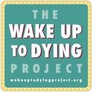 The Wake Up to Dying Project
