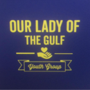 Our Lady of the Gulf Parish Youth Group Program