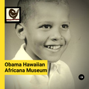 Obama Hawaiian Africana Museum