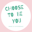 Choose To Be You
