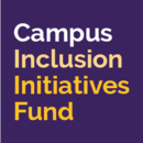 Campus Inclusion Initiatives Fund